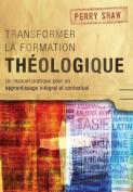 Transformer la Formation Theologique [FRE]