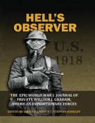 Hell's Observer - The Epic World War 1 Journal of Private William J. Graham, American Expeditionary Forces