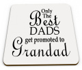 Only The Best Dads Get Promoted To Grandad Novelty Glossy Mug Coaster
