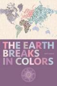 The Earth Breaks in Colors