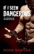 If I Seem Dangerous
