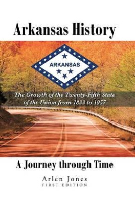 Arkansas History: A Journey Through Time: The Growth of the Twenty-Fifth State of the Union from 1833 to 1957