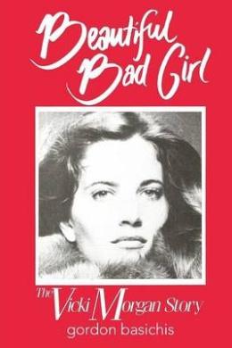 Beautiful Bad Girl: The Vicki Morgan Story