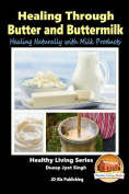 Healing Through Butter and Buttermilk - Healing Naturally with Milk Products