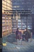 Fundamentos Para Una Ciencia de la Interpretacion Diagnostica. Un Enfoque Hermeneutico Diferente Acerca de Su Entendimiento E Implicancias [Spanish]