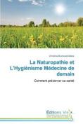 La Naturopathie Et L'Hygienisme Medecine de Demain  [FRE]