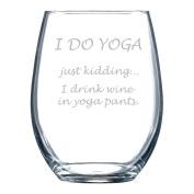 I DO YOGA - Just Kidding... I Drink Wine in Yoga Pants Wine Glass
