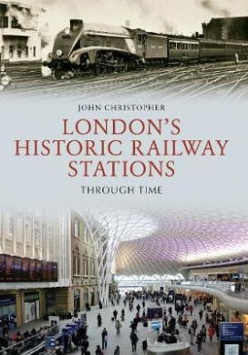 London's Historic Railway Stations Through Time (Through Time)