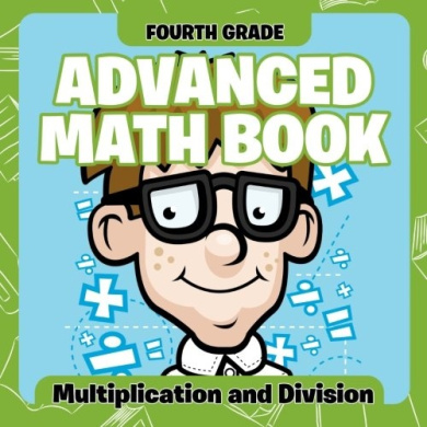 Fourth Grade Advanced Math Books: Multiplication and Division