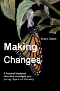 Making Changes : A Personal Handbook About How to Navigate Your Journey of Personal Discovery