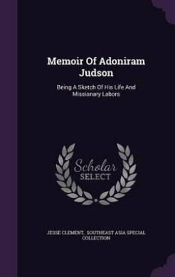 Memoir of Adoniram Judson: Being a Sketch of His Life and Missionary Labors