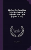 Method for Teaching Plain Needlework in Schools, by a Lady [Signed M.E.B.]