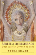 Abrete a Lo Inesperado (Outrageous Openness Spanish Edition) [Spanish]