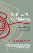 Birth with Confidence - savvy choices for normal birth