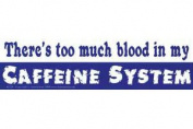 AzureGreen EBTHET Theres Too Much Blood in My Caffeine System Bumper Sticker