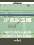 SAP Business One - Simple Steps to Win, Insights and Opportunities for Maxing Out Success