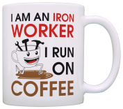 Coffee Lover Gift I am an Iron Worker I Run on Coffee Dad Gift Grandpa Gift Coffee Mug Tea Cup White