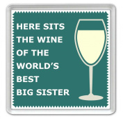 Here Sits The Wine of the World's Best Big Sister - Coaster - Great Birthday gift or Perfect Christmas present idea!