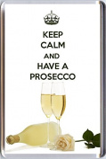 KEEP CALM and HAVE A PROSECCO Fridge Magnet printed on an image of glasses of Prosecco and a bottle - an original Birthday Gift Idea for less than the cost of a card!