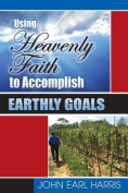 Using Heavenly Faith to Accomplish Earthly Goals