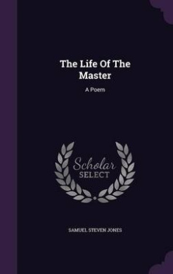 The Life of the Master: A Poem