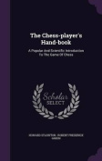 The Chess-Player's Hand-Book