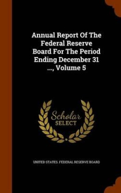 Annual Report of the Federal Reserve Board for the Period Ending December 31 ..., Volume 5