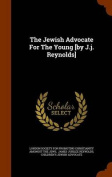 The Jewish Advocate for the Young [By J.J. Reynolds]