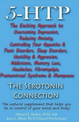 5-Htp - The Serotonin Connection: The Natural Supplement That Helps You Be in Control of Your Mind and Body Now!