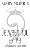 Between You & Me  : Confessions of a Comma Queen