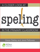 A Closer Look at Spelling in the Primary Classroom