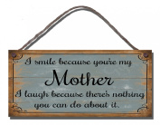 Shabby Chic Birthday Occasion Wooden Funny Sign Wall Plaque I Smile Because You're My Mother I Laugh Because There's Nothing You Can Do About It Gift Present