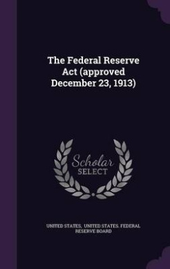 The Federal Reserve ACT (Approved December 23, 1913)