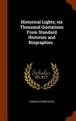 Historical Lights: Six Thousand Quotations from Standard Histories and Biographies