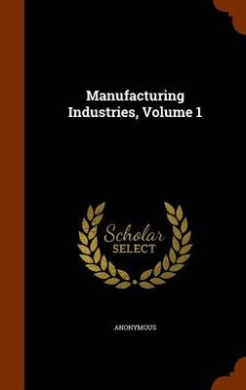 Manufacturing Industries, Volume 1