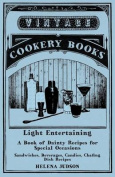 Light Entertaining - A Book of Dainty Recipes for Special Occasions - Sandwiches, Beverages, Candies, Chafing Dish Recipes