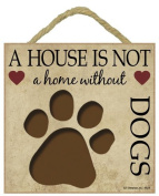 DOGS Lover Gift - Plaque 'House is not a Home without DOGS' - Hang it or Stand it on the easel..