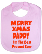 Merry Xmas Daddy I'm The Best Present Ever Funny Baby Bib One Size 3 Colours