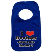 I LOVE BOOBIES JUST LIKE DADDY PULLOVER BABY BIBS - Doubled Layered - (Royal Blue) - 100% Cotton Baby Newborn Toddler Perfect Gear Clothing Boy Girl Mum Dad Mummy Daddy Grow Gift Custom Present Birthday Christening play toy Cute - Machine Washable- by ..
