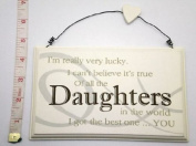 """Cream Wooden Plaque """"I`m Really Very Lucky.I Can`t Believe It`s True Of all The DAUGHTERS In The world I got The Best One ....You"""