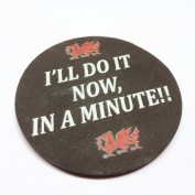 Welsh Slate Coaster - I'll Be There Now, in a Minute [ws108]