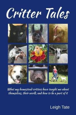 Critter Tales: What My Homestead Critters Have Taught Me about Themselves, Their World, and How to Be a Part of It