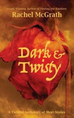 Dark & Twisty  : A Twisted Anthology of Short Stories