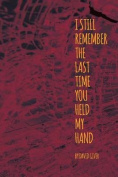 I Still Remember the Last Time You Held My Hand