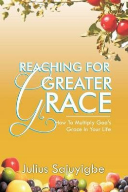 Reaching for Greater Grace: How to Multiply God's Grace in Your Life