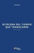 Bitacora del Tiempo Que Transcurre  [Spanish]