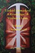 Ezekiel Unmasked a Revelation of Yeshua's Love