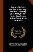 Reports of Cases Decided in the High Court of Chancery [1846-1852], by the Right Hon. Sir J.L. Knight Bruce, Vice-Chancellor