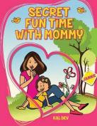 Secret Fun Time with Mummy