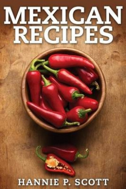 Mexican Recipes: Delicious Mexican Food Made Simple